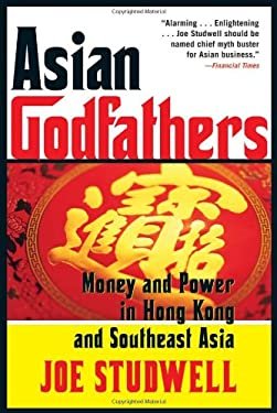 Asian Godfathers: Money and Power in Hong Kong and Southeast Asia 9780871139689