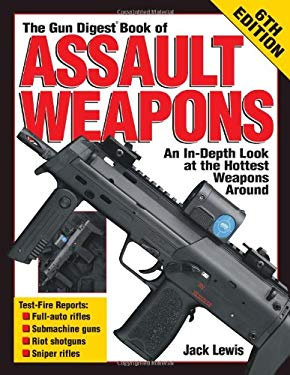 Assault Weapons: An In-Depth Look at the Hottest Weapons Around 9780873496582