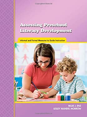 Assessing Preschool Literacy Development: Informal and Formal Measures to Guide Instruction 9780872076907