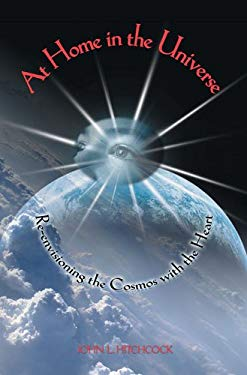 At Home in the Universe: Re-Envisioning the Cosmos with the Heart 9780877853961