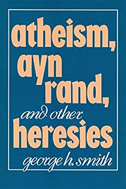 Atheism Ayn Rand and Other Heresays 9780879755775