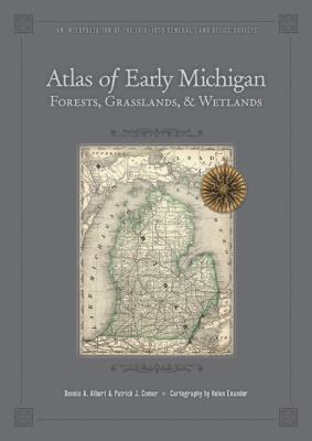 Atlas of Early Michigan's Forests, Grasslands, and Wetlands: An Interpretation of the 1816-1856 General Land Office Surveys 9780870138317