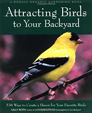 Attracting Birds to Your Backyard: 536 Ways to Turn Your Yard and Garden Into a Haven for Your Favorite Birds 9780875968926