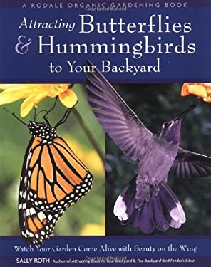 Attracting Butterflies & Hummingbirds to Your Backyard: Watch Your Garden Come Alive with Beauty on the Wing 9780875968889