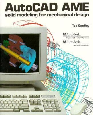 AutoCAD AME: Solid Modeling for Mechanical Design 9780870060830