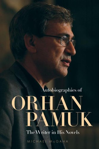 Autobiographies of Orhan Pamuk: The Writer in His Novels 9780874809305