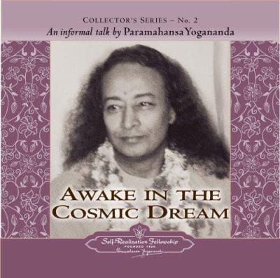 Awake in the Cosmic Dream: An Informal Talk by Paramahansa Yogananda