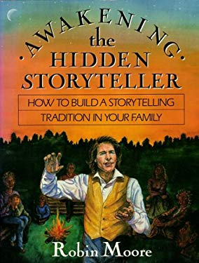 Awakening the Hidden Storyteller: How to Build a Storytelling Tradition in Your Family 9780877736233