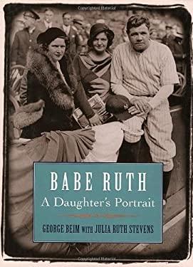 Babe Ruth: A Daughter's Portrait - Beim, George / Stevens, Julia Ruth