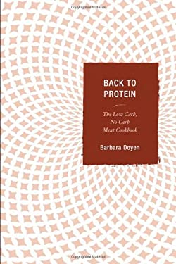 Back to Protein: The Low Carb/No Carb Meat Cookbook 9780871319128