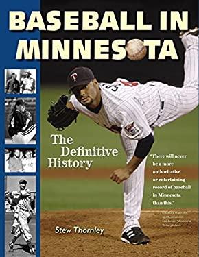 Baseball in Minnesota: The Definitive History 9780873515511