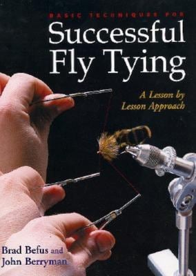 Basic Techniques for Successful Fly Tying: A Lesson by Lesson Approach 9780871089199