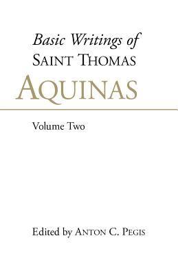 Basic Writings of Saint Thomas Aquinas Volume Two, . Man and the Conduct of Life 9780872203822