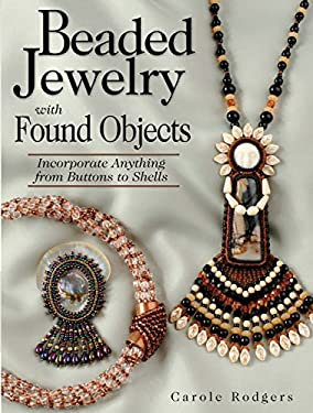 Beaded Jewelry with Found Objects: Incorporate Anything from Buttons to Shells 9780873496841