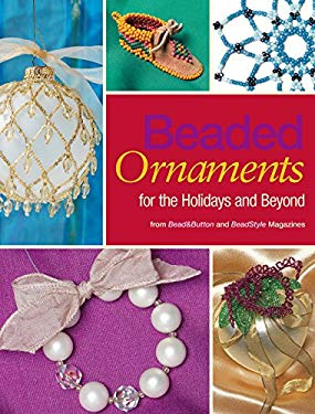 Beaded Ornaments for the Holidays and Beyond 9780871162830