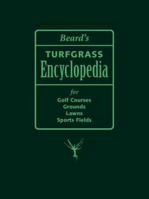 Beard's Turfgrass Encyclopedia for Golf Courses, Grounds, Lawns, Sports Fields 9780870137044