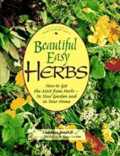 Beautiful Easy Herbs: How to Get the Most from Herbs--In Your Garden and in Your Home
