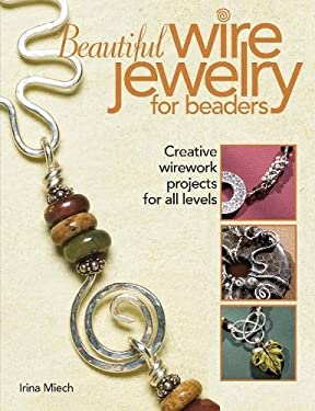 Beautiful Wire Jewelry for Beaders: Creative Wirework Projects for All Levels 9780871162649