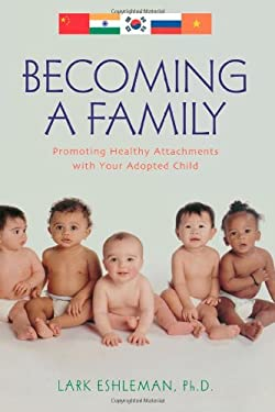 Becoming a Family: Promoting Healthy Attachments with Your Adopted Child 9780878333097