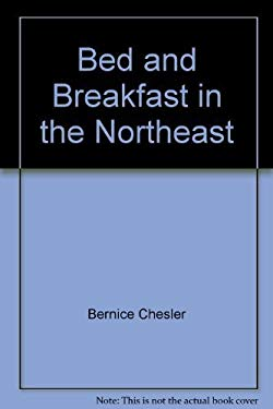 Bed and Breakfast in the Northeast: From Maine to Washington, D.C., 300 Selected B&bs, Plus a Guide to Thousands More Throughout the United States and