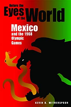 Before the Eyes of the World: Mexico and the 1968 Olympic Games 9780875803883