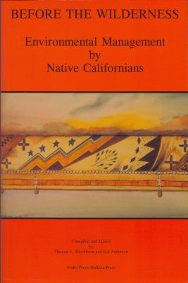 Before the Wilderness: Environmental Management by Native Californians (Ballena Press Anthropological Papers, No. 40)