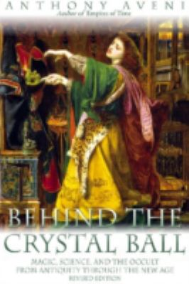 Behind the Crystal Ball: Magic, Science, and the Occult from Antiquity Through the New Age 9780870816710