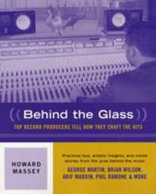 Behind the Glass: Top Record Producers Tell How They Craft the Hits 9780879306144