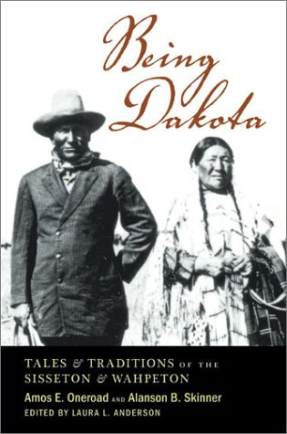 Being Dakota: Tales and Traditions of the Sisseton and Wahpeton 9780873514538