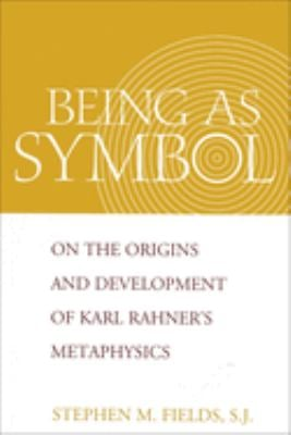 Being as Symbol: On the Origins and Development of Karl Rahner's Metaphysics 9780878407927