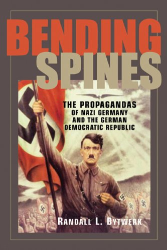 Bending Spines: The Propagandas of Nazi Germany and the German Democratic Republic 9780870137099