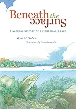 Beneath the Surface: A Natural History of a Fisherman's Lake 9780873515788