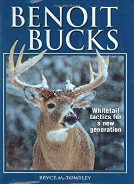 Benoit Bucks: Whitetail Tactics for a New Generation 9780873495974