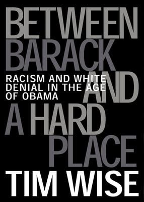Between Barack and a Hard Place: Racism and White Denial in the Age of Obama 9780872865006
