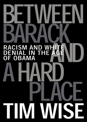 Between Barack and a Hard Place : Racism and White Denial in the Age of Obama