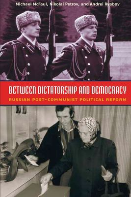Between Dictatorship and Democracy: Russian Post-Communist Political Reform 9780870032066