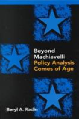Beyond Machiavelli: Policy Analysis Comes of Age 9780878407736
