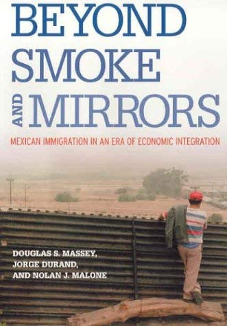 Beyond Smoke and Mirrors: Mexican Immigration in an Era of Economic Integration 9780871545893