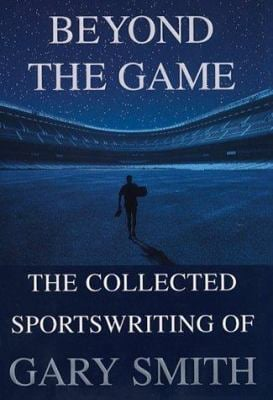 Beyond the Game: The Collected Sportswriting of Gary Smith 9780871138149