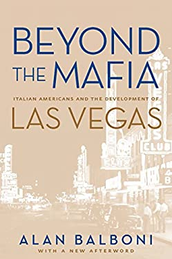 Beyond the Mafia: Italian Americans and the Development of Las Vegas 9780874176810