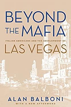 Beyond the Mafia: Italian Americans and the Development of Las Vegas 9780874176810