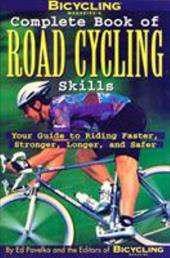 Bicycling Magazine's Complete Book of Road Cycling Skills: Your Guide to Riding Faster, Stronger, Longer, and Safer 3884216