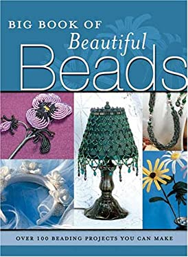 Big Book of Beautiful Beads Big Book of Beautiful Beads: Over 100 Beading Projects You Can Make Over 100 Beading Projects You Can Make 9780873497626