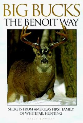 Big Bucks the Benoit Way: Secrets from America's First Family of Whitetail Hunting 9780873416559