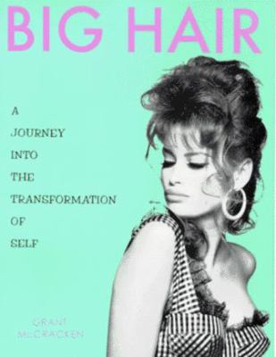 Big Hair: A Journey Into the Transformation of Self 9780879516574