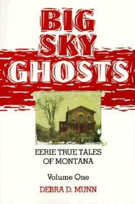 Big Sky Ghosts: Eerie True Tales of Montana 9780871088383