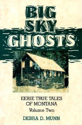 Big Sky Ghosts: Eerie True Tales of Montana 9780871088390