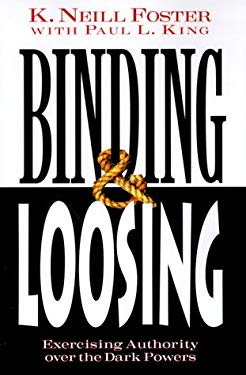 Binding & Loosing: Exercising Authority Over the Dark Powers 9780875098524