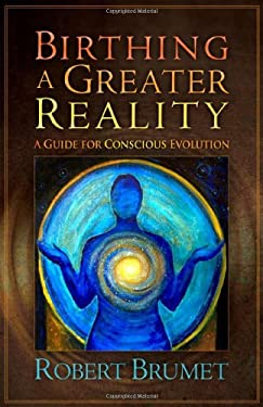 Birthing a Greater Reality: A Guide to Conscious Evolution 9780871593474