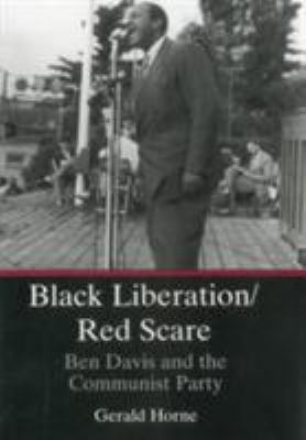 Black Liberation/Red Scare: Ben Davis and the Communist Party 9780874134728